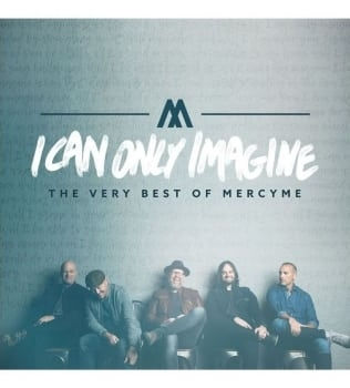 I Can Only Imagine – The Very Best of MercyMe To Bow Next Month Alongside Motion Picture, Book And Headlining Tour