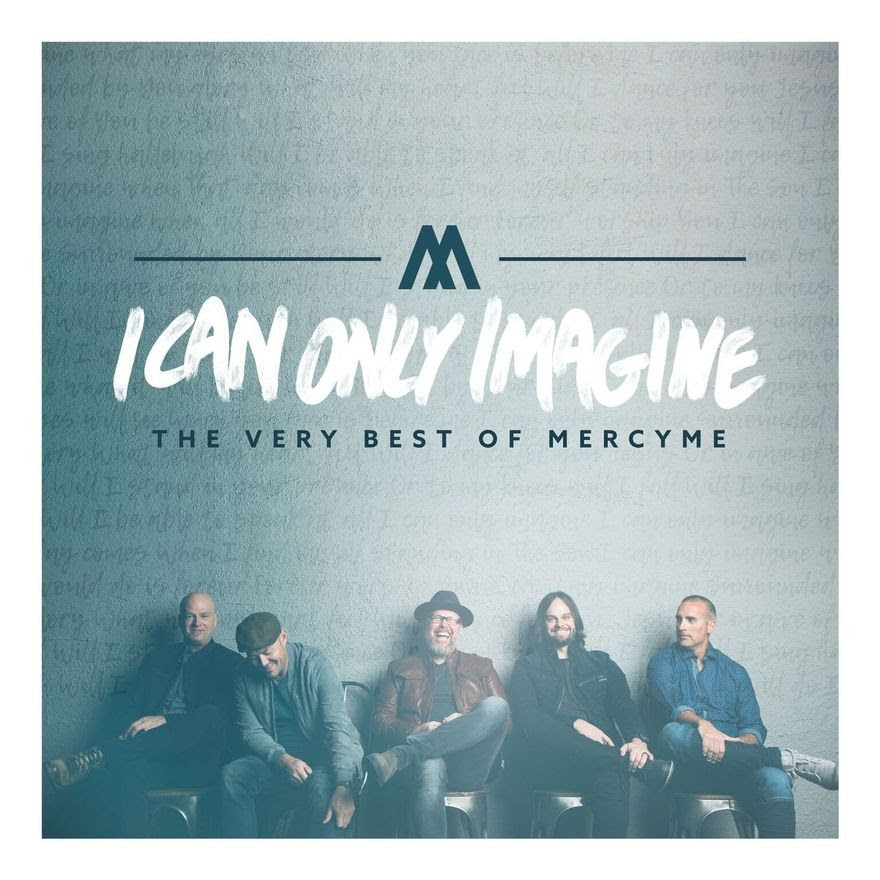 I Can Only Imagine – The Very Best Of MercyMe Available Now Ahead Of Major Motion Picture