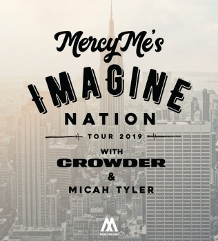 MercyMe?s 2019 ?Imagine Nation Tour? To Comprise Multi-Platinum Selling Band With Crowder And Micah Tyler